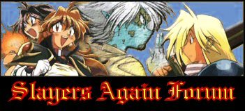 Slayers Again Forum Forum ::